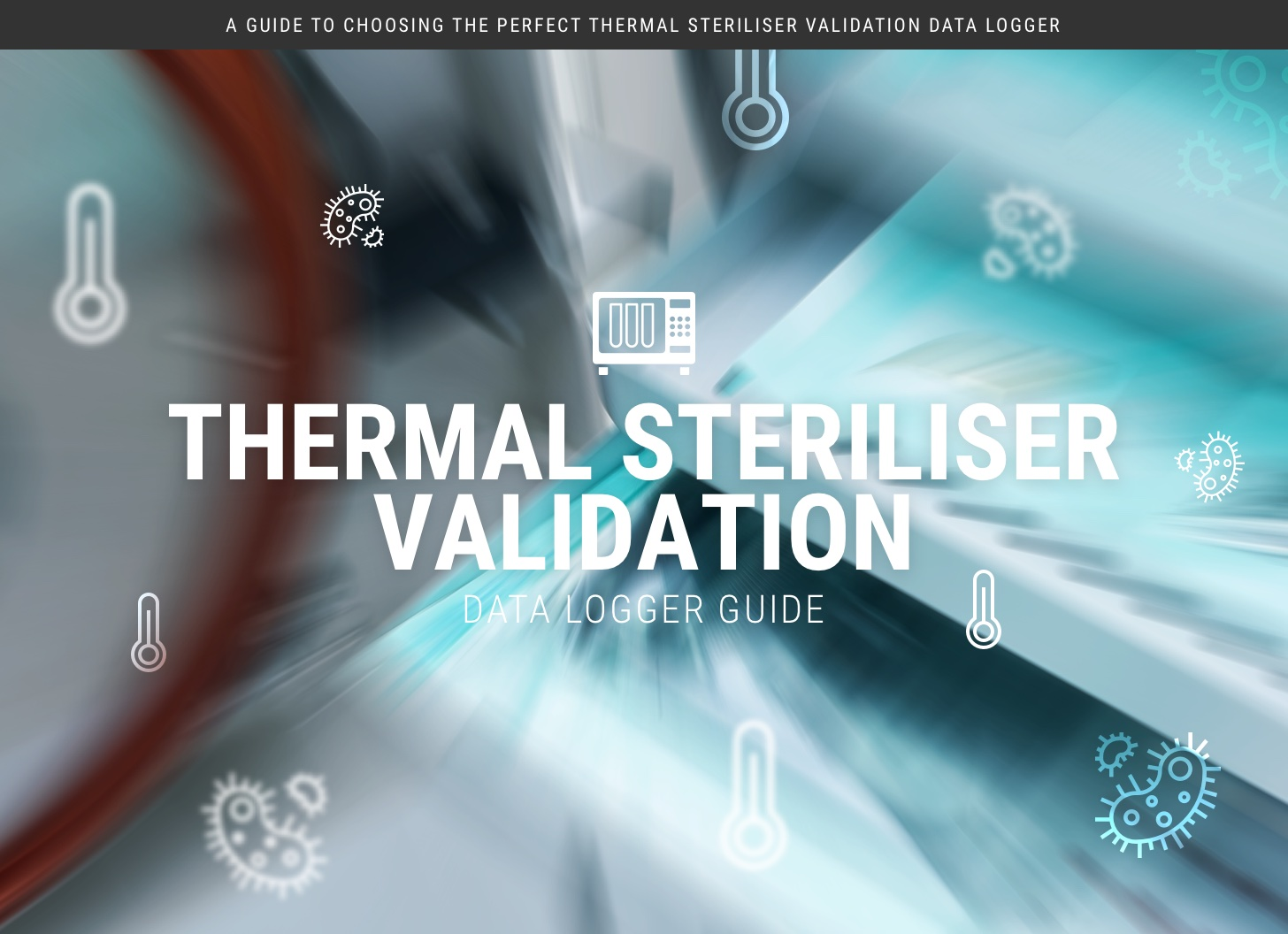 A Guide to Thermal & Sterilisation Validation